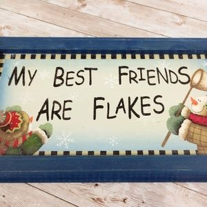 """""""My Best Friends Are Flakes"""" Holiday Wooden Sign"""